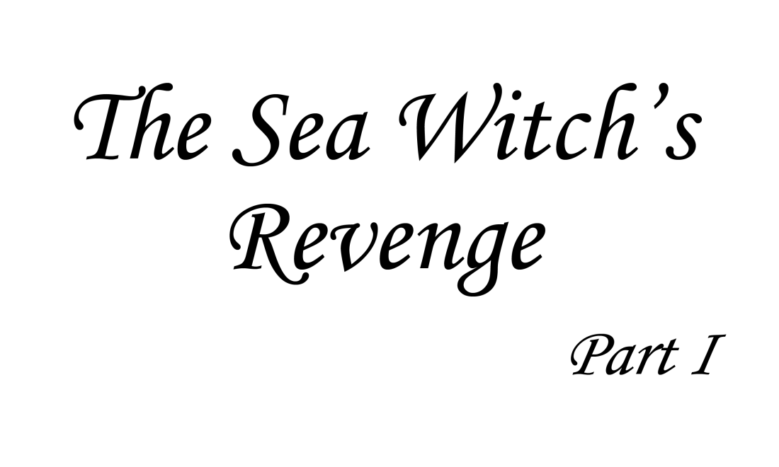 The Sea Witch's Revenge Part I