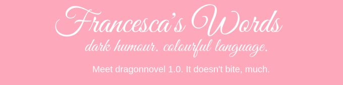 pink background with white text reading 'Francesca's Words, dark humour colourful language. meet dragonnovel 1.0. It doesn't bite, much'