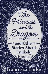 blue and white illustrated cover of 'The Princess and the Dragon and Other Stories of Unlikley Heroes' by Francesca Burke, including stars, a large dragon, a skull, moon, swords, a rabbit and a tower