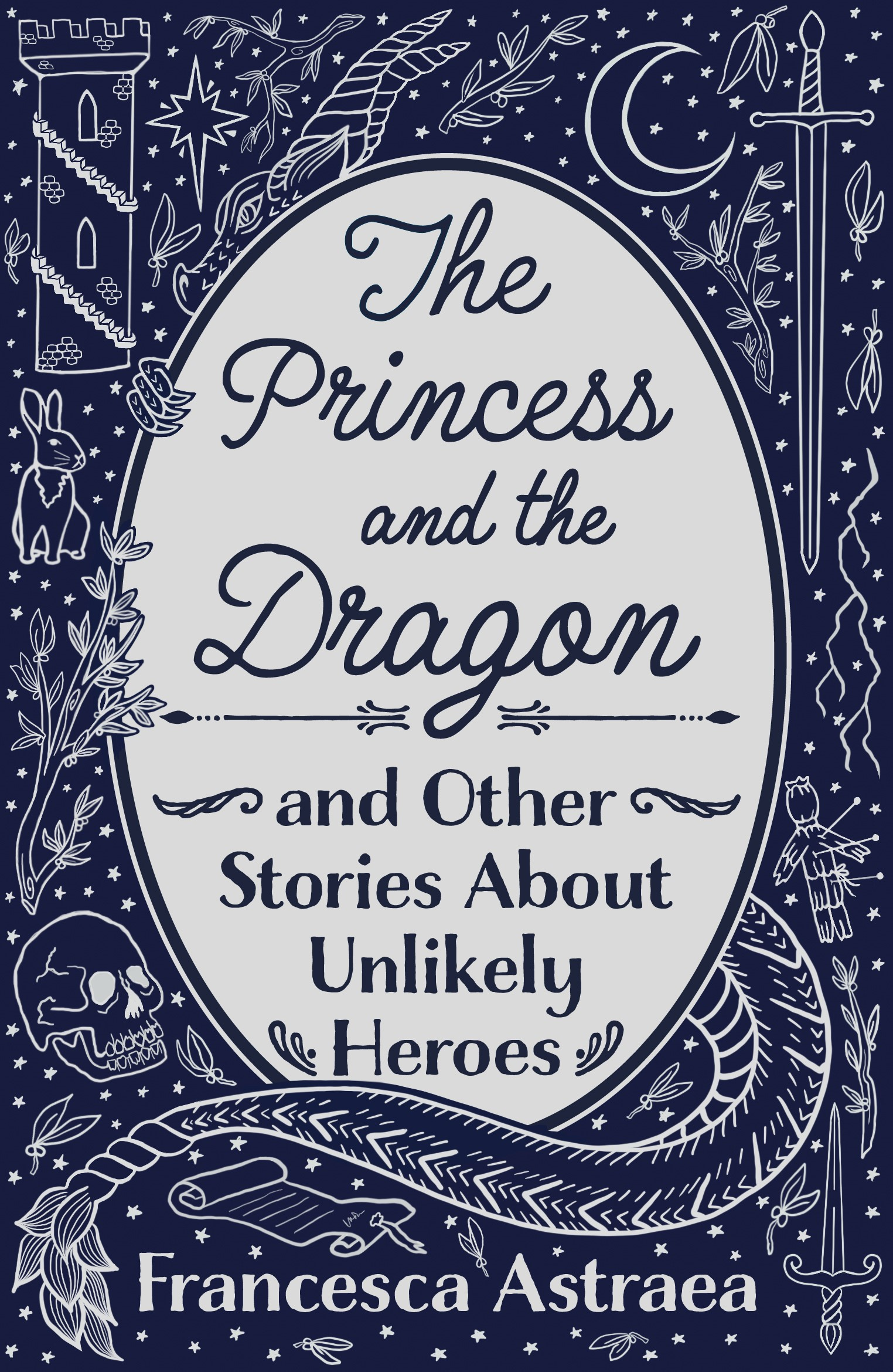 Cover for 'The Princess and the Dragon and Other Stories About Unlikely Heroes' by Francesca Astraea